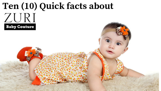 Top Ten (10) Quick Facts about Zuri Baby Couture